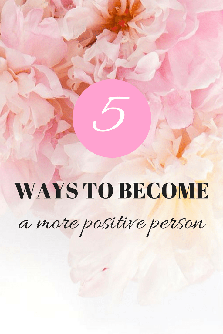 5  ways to become a more positiveperson!
