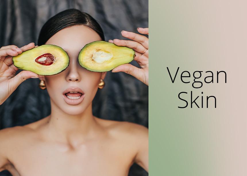 Μήπως η επιδερμίδα σου θέλει να γίνεις vegan; Και τι είναι το… veganskin;